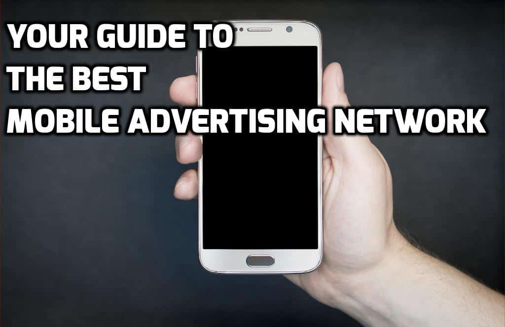 Extensive Guide On Mobile Advertising Networks Independent Review Site